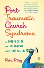 Post-Traumatic Church Syndrome, A Memoir of Humor and Healing