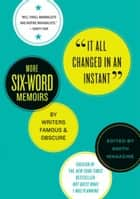 It All Changed in an Instant - More Six-Word Memoirs by Writers Famous & Obscure ebook by Larry Smith, Rachel Fershleiser