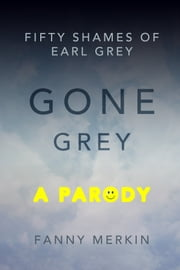 Gone Grey: A Parody ebook by Fanny Merkin
