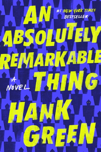 An Absolutely Remarkable Thing - A Novel ebooks by Hank Green
