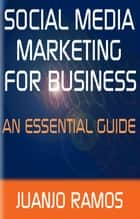 Social Media Marketing for Business - An Essential Guide ebook by Juanjo Ramos