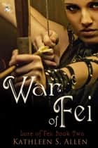 War of Fei ebook by Kathleen S. Allen