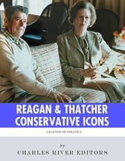 Conservative Icons: The Lives and Legacies of Ronald Reagan and Margaret Thatcher ebook by Charles River Editors