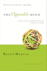 Opposable Mind - Winning Through Integrative Thinking ebook by Roger L. Martin