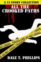 All the Crooked Paths ebook by Dale T. Phillips