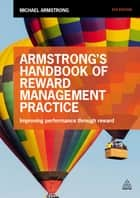 Armstrong's Handbook of Reward Management Practice ebook by Michael Armstrong