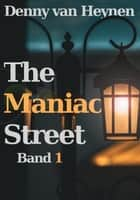The Maniac Street - Band 1 eBook by Denny van Heynen