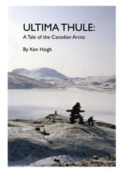 Ultima Thule - A Tale of the Canadian Arctic ebook by Ken Haigh