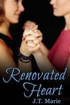 Renovated Heart ebook by J.T. Marie
