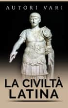 La civiltà latina ebook by Autori Vari