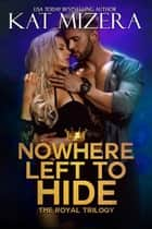 Nowhere Left to Hide ebook by Kat Mizera