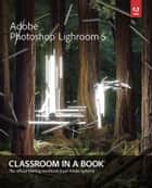 Adobe Photoshop Lightroom 5 - Classroom in a Book ebook by . Adobe Creative Team