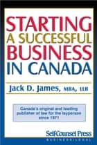 Starting a Successful Business in Canada Kit ebook by Jack D. James