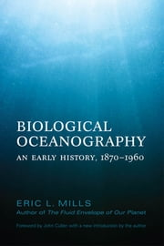 Biological Oceanography - An Early History. 1870 - 1960 ebook by Eric Mills