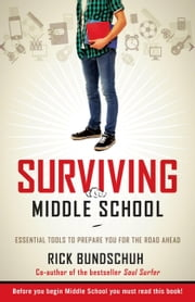 Surviving Middle School - Essential Tools to Prepare you for the Road Ahead ebook by Rick Bundschuh