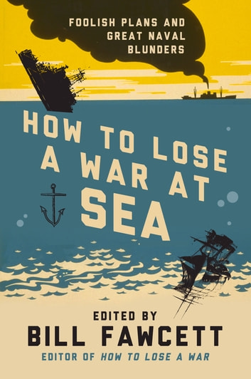 How to lose a war at sea ebook by bill fawcett 9780062069085 how to lose a war at sea foolish plans and great naval blunders ebook by fandeluxe Ebook collections