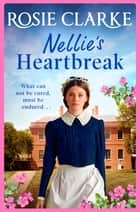 Nellie's Heartbreak - A moving and compelling saga from the bestselling author of Stormy Days on Mulberry Lane ebook by Rosie Clarke