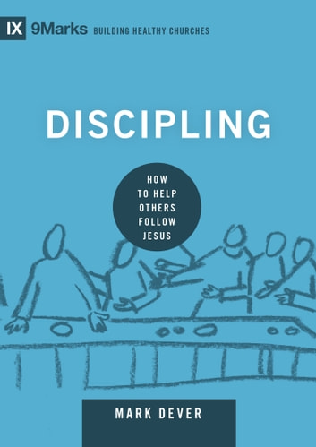 Discipling - How to Help Others Follow Jesus ebook by Mark Dever