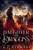 Daughter of Dragons ebook by A.J. Flowers