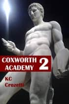 Coxworth Academy 2 ebook by KC Crozetti