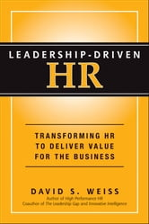 Leadership-Driven HR - Transforming HR to Deliver Value for the Business ebook by David S. Weiss