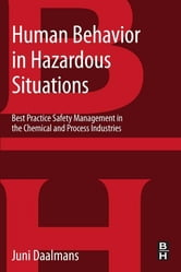 Human Behavior in Hazardous Situations - Best Practice Safety Management in the Chemical and Process Industries ebook by Jan M T Daalmans