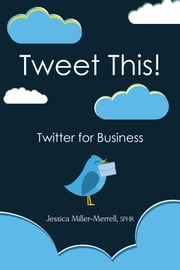 Tweet This! - Twitter for Business ebook by Jessica Miller-Merrell, SPHR