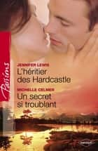 L'héritier des Hardcastle - Un secret si troublant (Harlequin Passions) ebook by Jennifer Lewis, Michelle Celmer