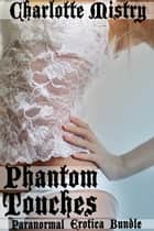 Phantom Touches ebook by Charlotte Mistry