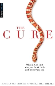 The Cure - What If God Isn't Who You Think He Is And Neither Are You ebook by John Lynch,Bruce McNicol,Bill Thrall
