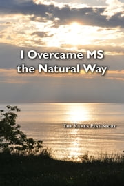 I Overcame MS the Natural Way ebook by Karen Pine