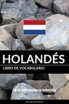 Libro de Vocabulario Holandés: Un Método Basado en Estrategia ebook by Pinhok Languages