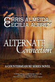 Alternate Connection - A Sexy Romantic Suspense Novel - Book Three in the Countermeasure Series ebook by Chris  Almeida,Cecilia Aubrey