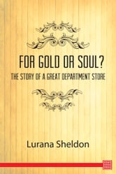 For Gold or Soul? The Story of a Great Department Store ebook by Lurana Sheldon