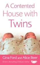 A Contented House with Twins ebook by Alice Beer, Gina Ford