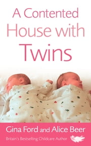 A Contented House with Twins ebook by Alice Beer,Gina Ford