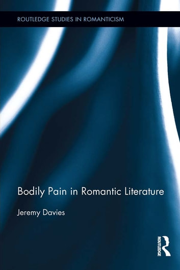 Bodily Pain in Romantic Literature ebook by Jeremy Davies