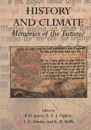 History and Climate - Memories of the Future? ebook by Phil D. Jones,A.E.J. Ogilvie,T.D. Davies,K.R. Briffa