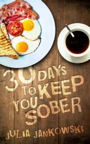 30 Days to Keep You Sober: A Forensic Approach ebook by Julia Jankowski