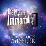 The Physics of Immortality audiobook by Chuck Missler