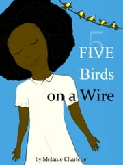 Five Birds on a Wire ebook by Melanie Charlene