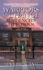 Warriors of Change:Sent(enced) to School ebook by Tina Brescanu