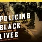 Policing Black Lives - State Violence in Canada from Slavery to the Present audiobook by Robyn Maynard