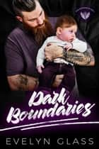 Dark Boundaries - Alpha Brotherhood MC, #2 ebook by Evelyn Glass