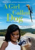 A Girl Called Dog ebook by Nicola Davies