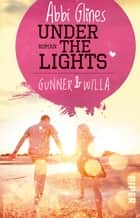 Under the Lights – Gunner und Willa - Roman ebook by Abbi Glines, Heidi Lichtblau