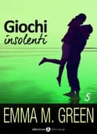 Giochi insolenti - Vol. 5 ebook by Emma M. Green