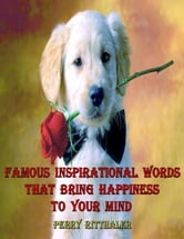 Famous Inspirational Words That Bring Happiness to Your Mind ebook by Perry Ritthaler