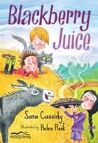Blackberry Juice ebook by Sara Cassidy, Helen Flook