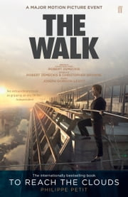 To Reach the Clouds - The Walk film tie in ebook by Philippe Petit
